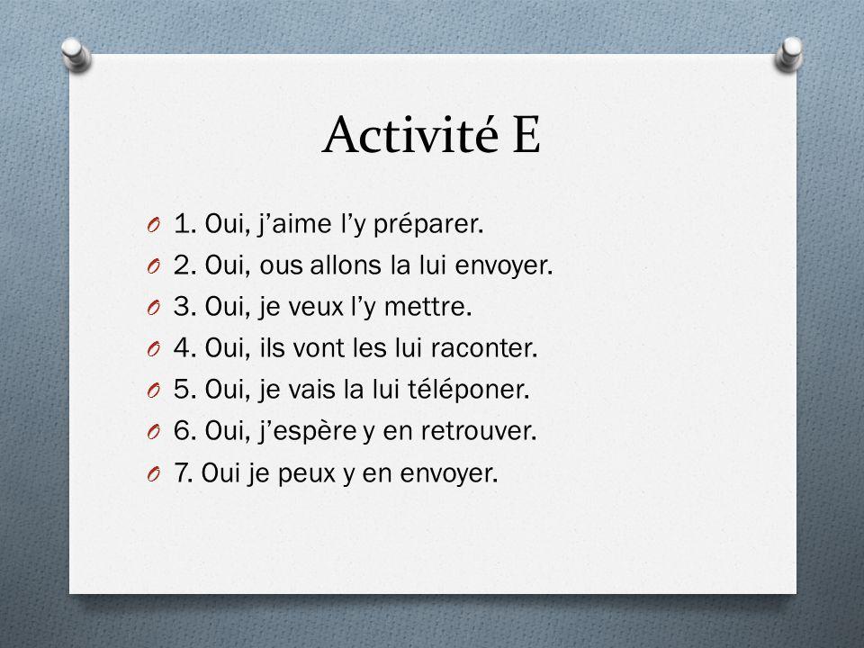 Activité E 1. Oui, j'aime l'y préparer.