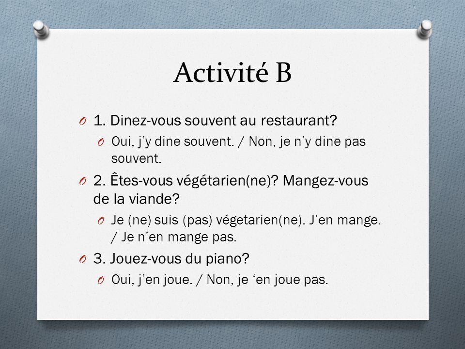 Activité B 1. Dinez-vous souvent au restaurant