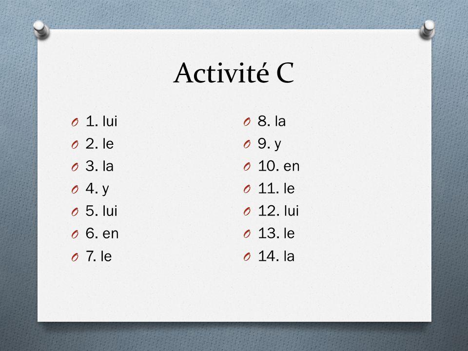 Activité C 1. lui 2. le 3. la 4. y 5. lui 6. en 7. le 8. la 9. y
