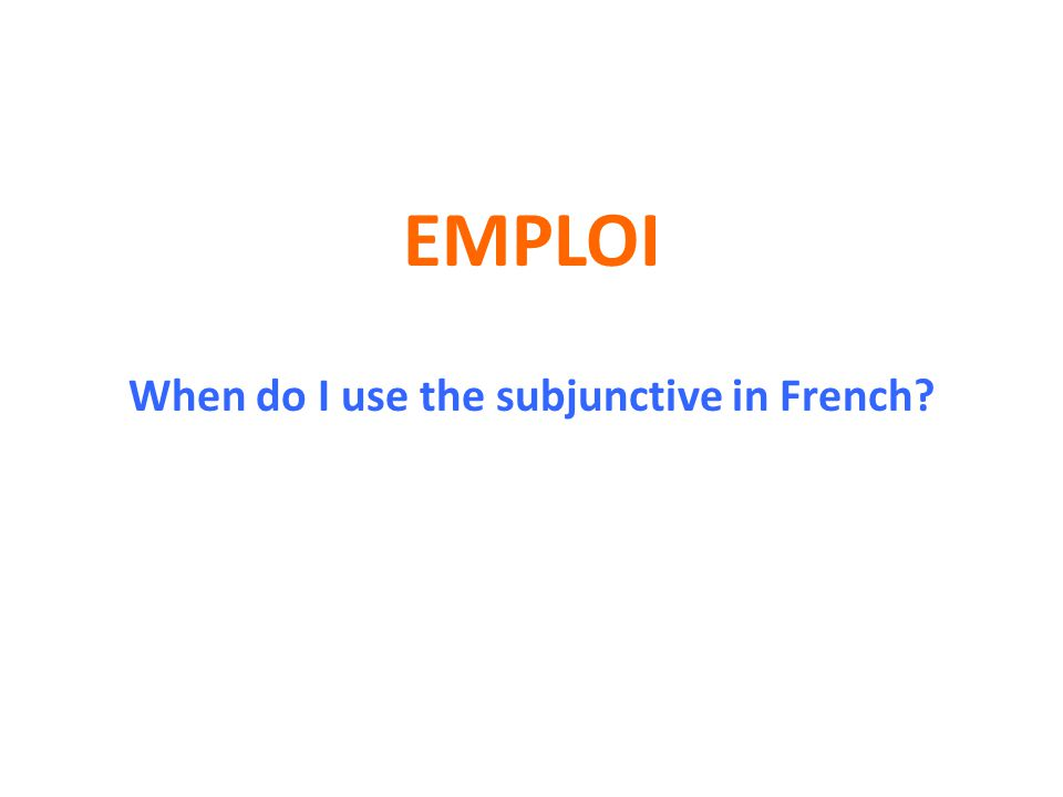 When do I use the subjunctive in French