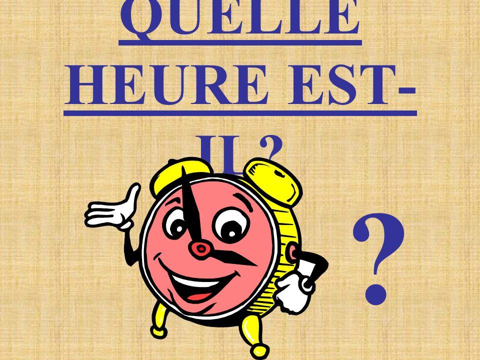 QUELLE HEURE EST-IL