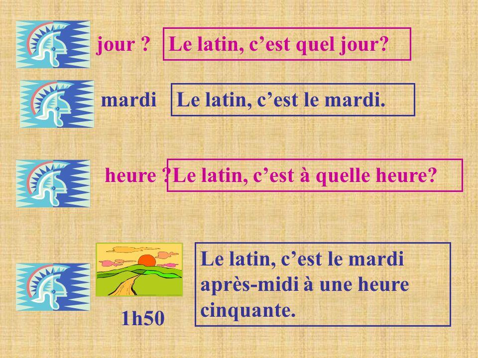 jour Le latin, c'est quel jour mardi. Le latin, c'est le mardi. heure Le latin, c'est à quelle heure