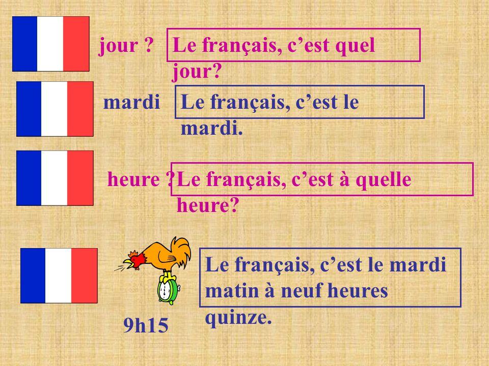 jour Le français, c'est quel jour mardi. Le français, c'est le mardi. heure Le français, c'est à quelle heure