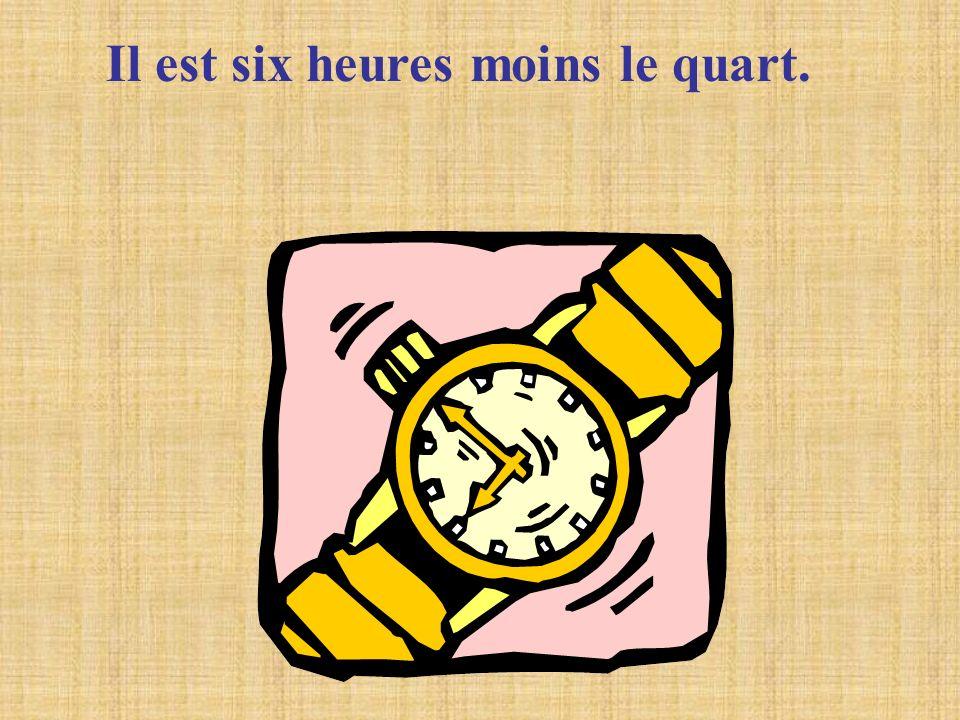 Il est six heures moins le quart.