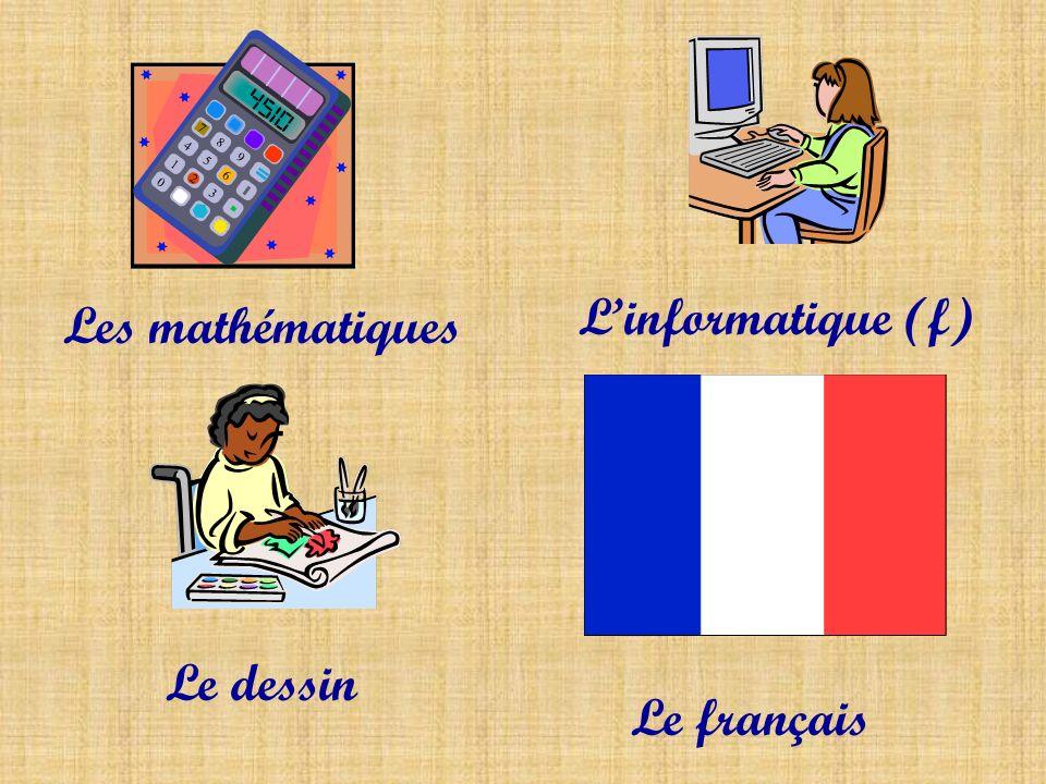 L'informatique (f) Les mathématiques Le dessin Le français
