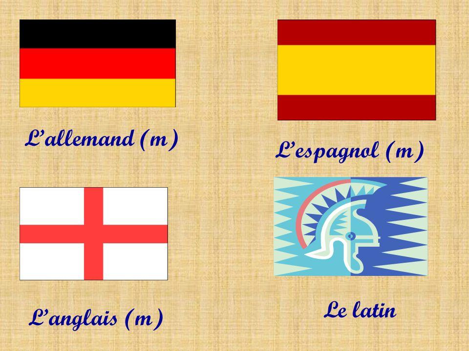 L'allemand (m) L'espagnol (m) Le latin L'anglais (m)