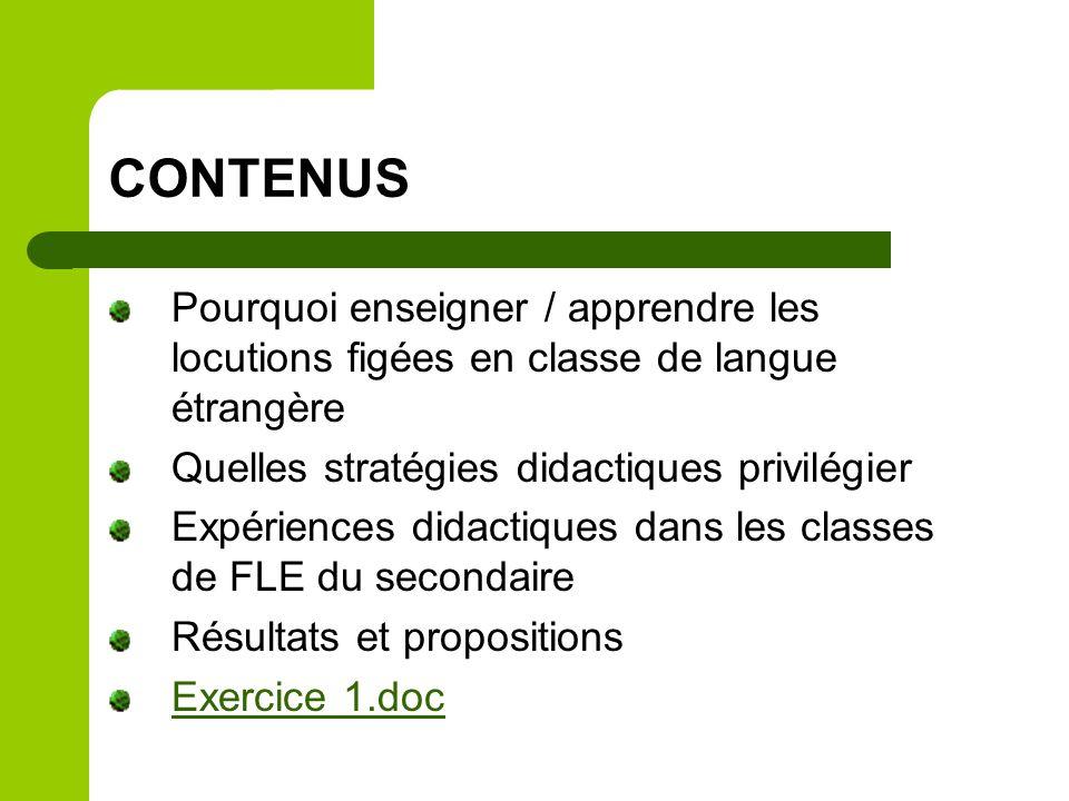 CONTENUS Pourquoi enseigner / apprendre les locutions figées en classe de langue étrangère. Quelles stratégies didactiques privilégier.