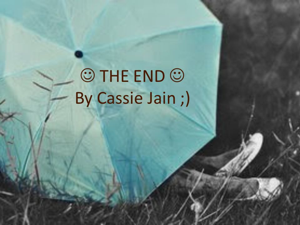  THE END  By Cassie Jain ;)