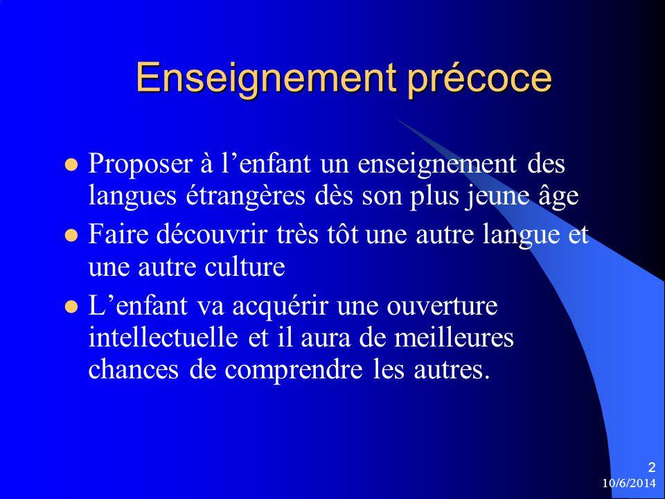 Enseignement précoce Proposer à l'enfant un enseignement des langues étrangères dès son plus jeune âge.