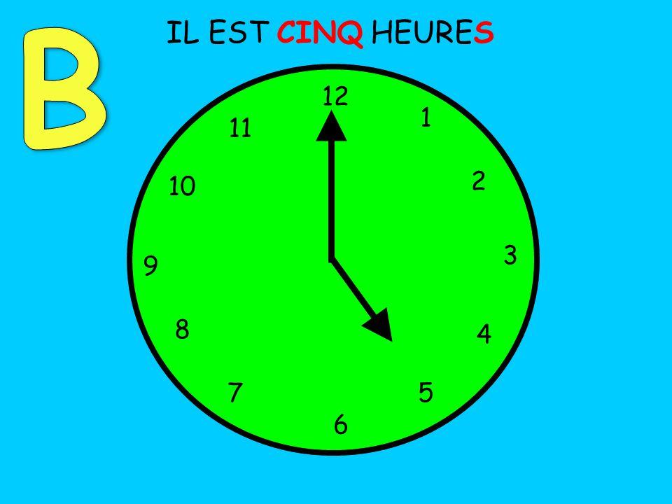 B IL EST CINQ HEURES 12 1 11 2 10 3 9 8 4 7 5 6