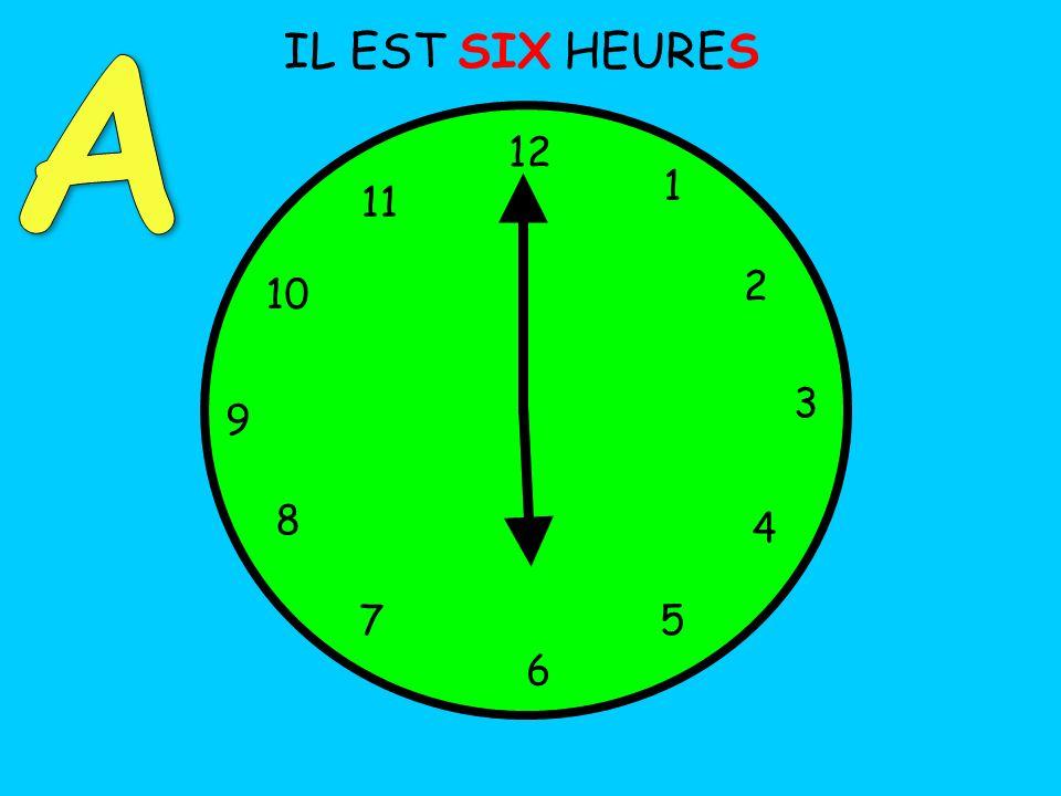 A IL EST SIX HEURES 12 1 11 2 10 3 9 8 4 7 5 6