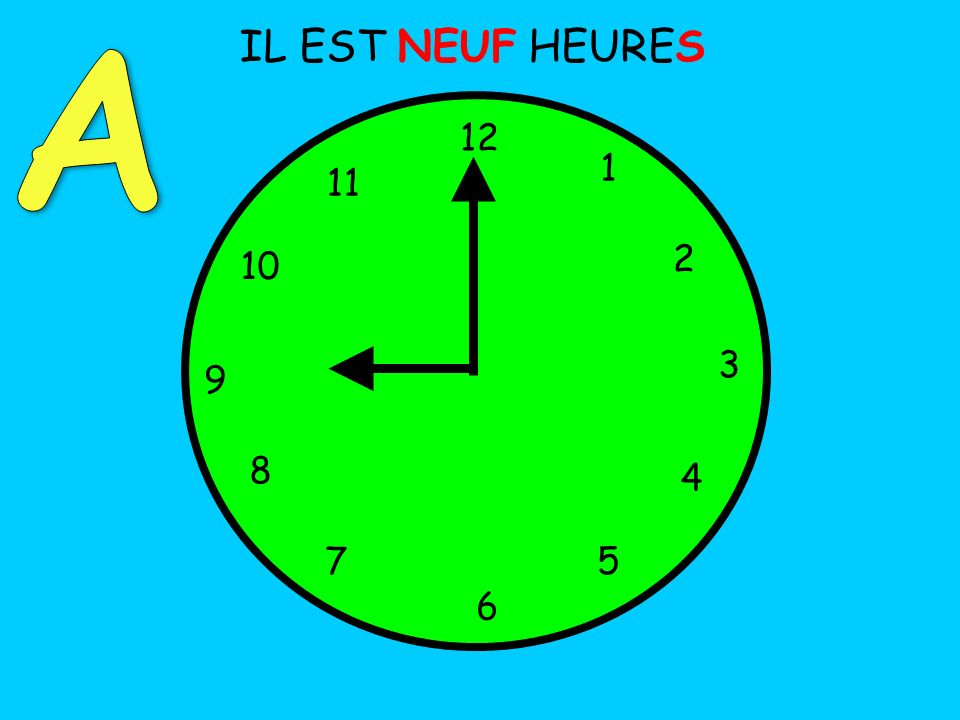 A IL EST NEUF HEURES 12 1 11 2 10 3 9 8 4 7 5 6
