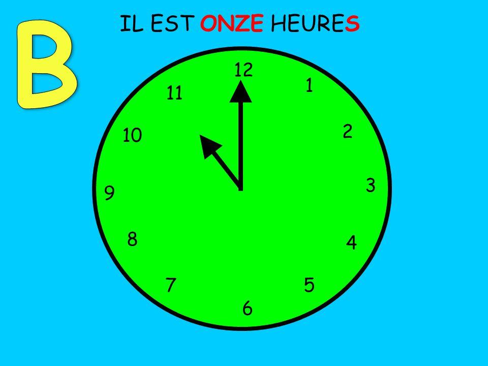 B IL EST ONZE HEURES 12 1 11 2 10 3 9 8 4 7 5 6