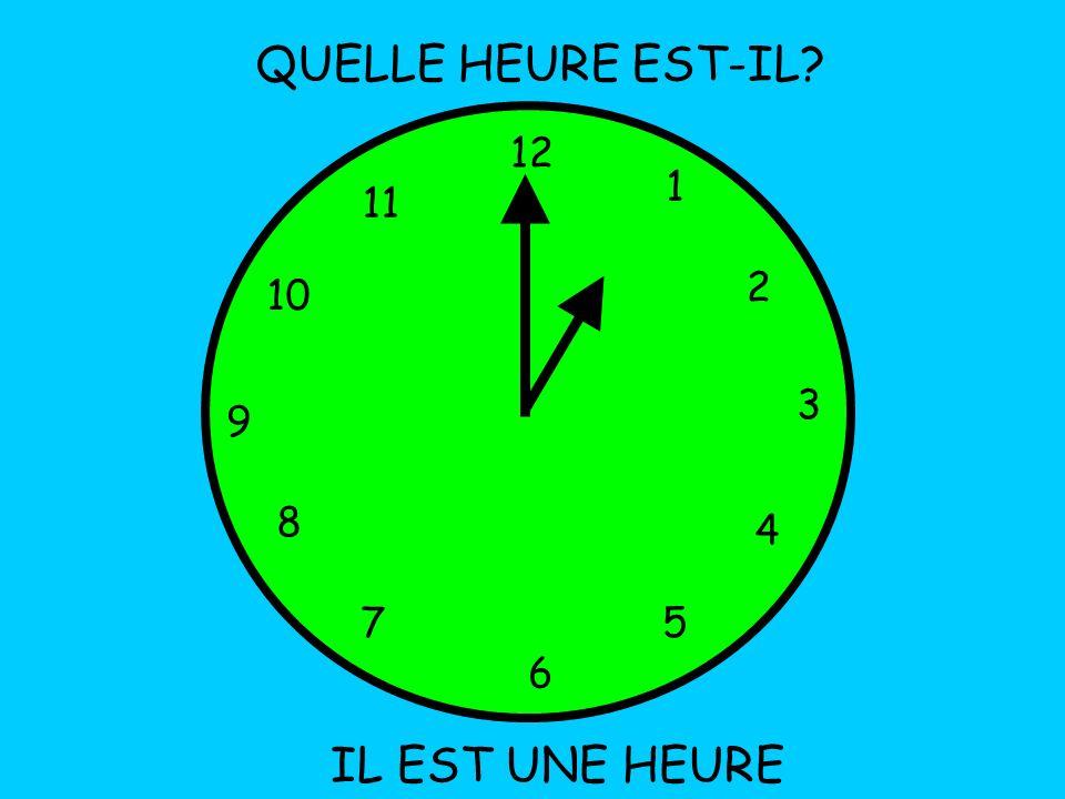 QUELLE HEURE EST-IL 12 1 11 2 10 3 9 8 4 7 5 6 IL EST UNE HEURE