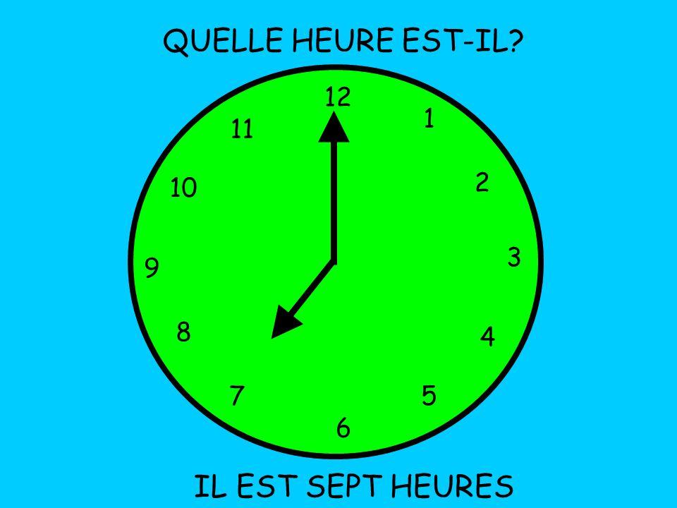 QUELLE HEURE EST-IL 12 1 11 2 10 3 9 8 4 7 5 6 IL EST SEPT HEURES