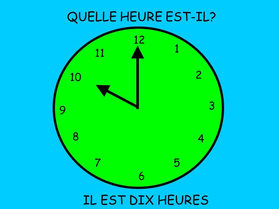 QUELLE HEURE EST-IL 12 1 11 2 10 3 9 8 4 7 5 6 IL EST DIX HEURES