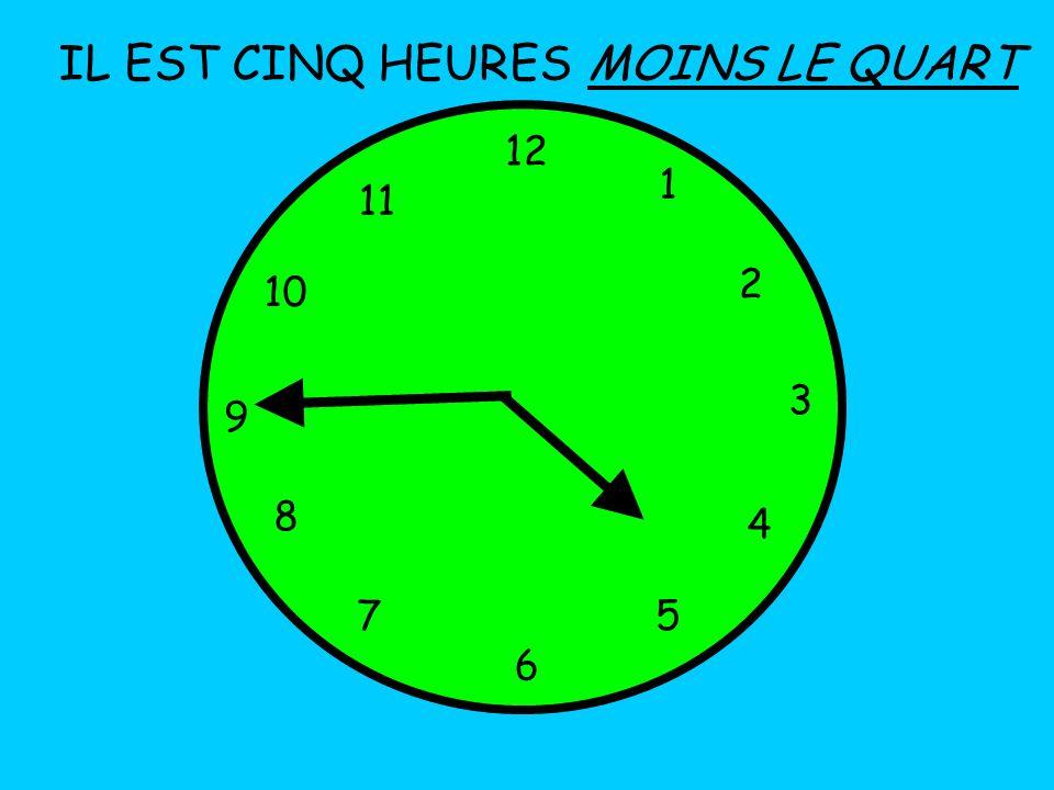 IL EST CINQ HEURES MOINS LE QUART 12 1 11 2 10 3 9 8 4 7 5 6