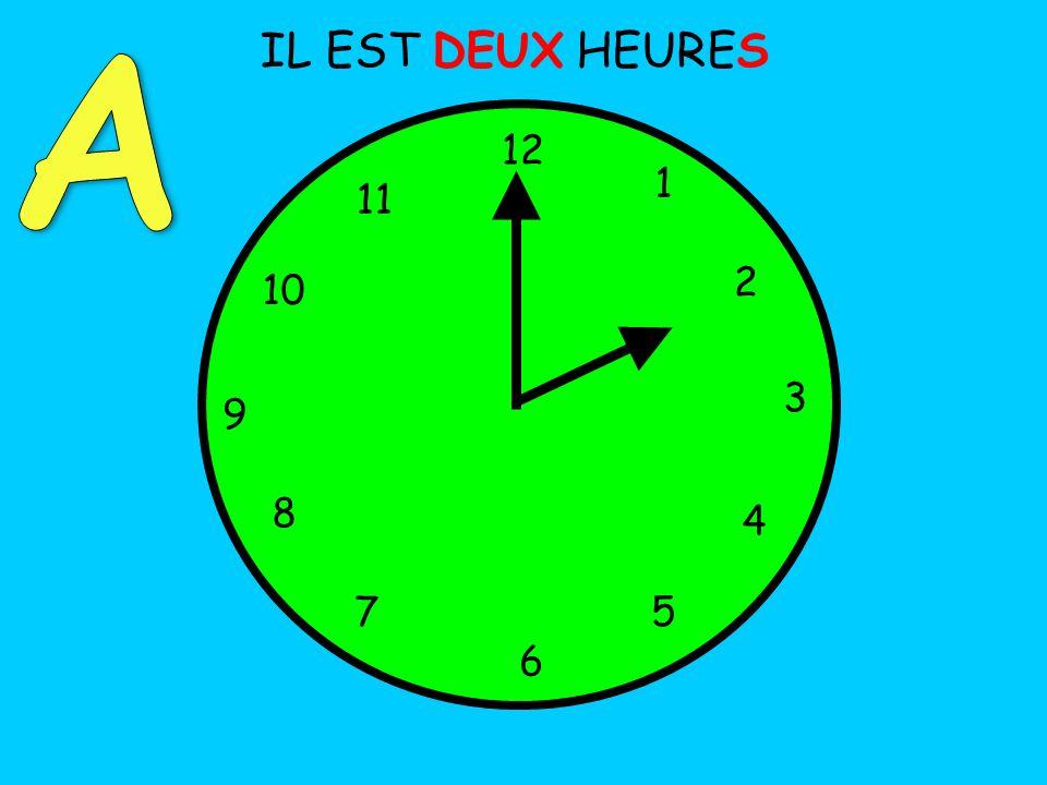 A IL EST DEUX HEURES 12 1 11 2 10 3 9 8 4 7 5 6