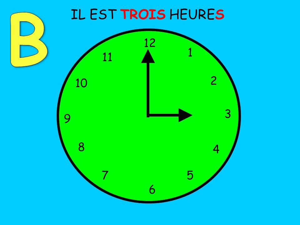 B IL EST TROIS HEURES 12 1 11 2 10 3 9 8 4 7 5 6