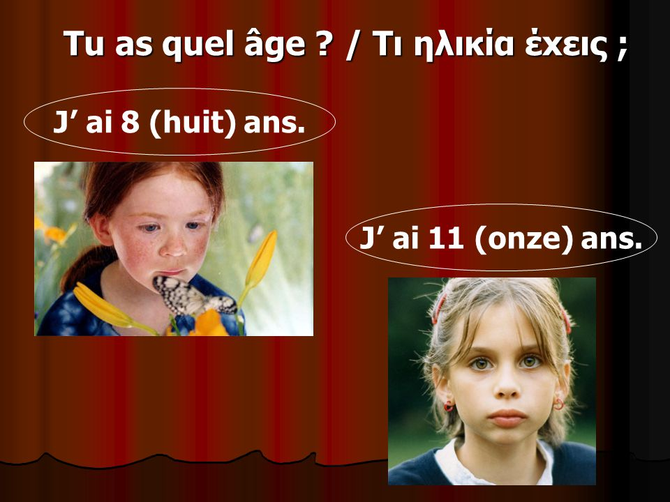 Tu as quel âge / Τι ηλικία έxεις ;