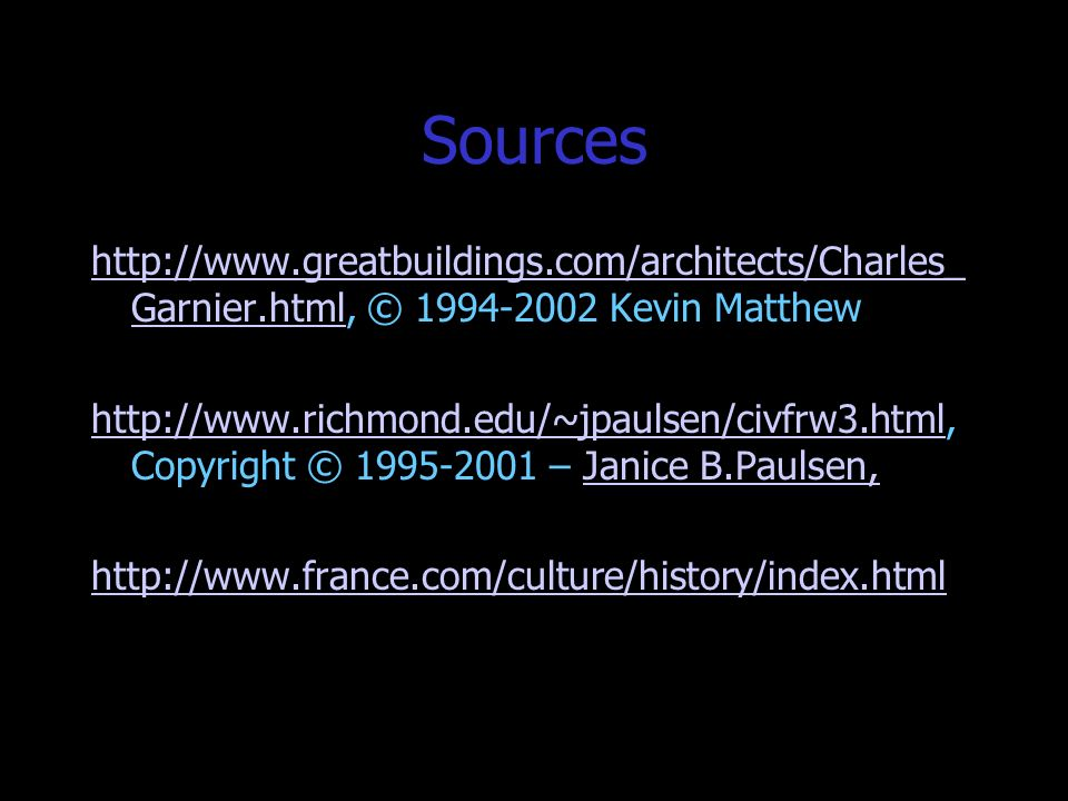 Sources http://www.greatbuildings.com/architects/Charles_Garnier.html, © 1994-2002 Kevin Matthew.
