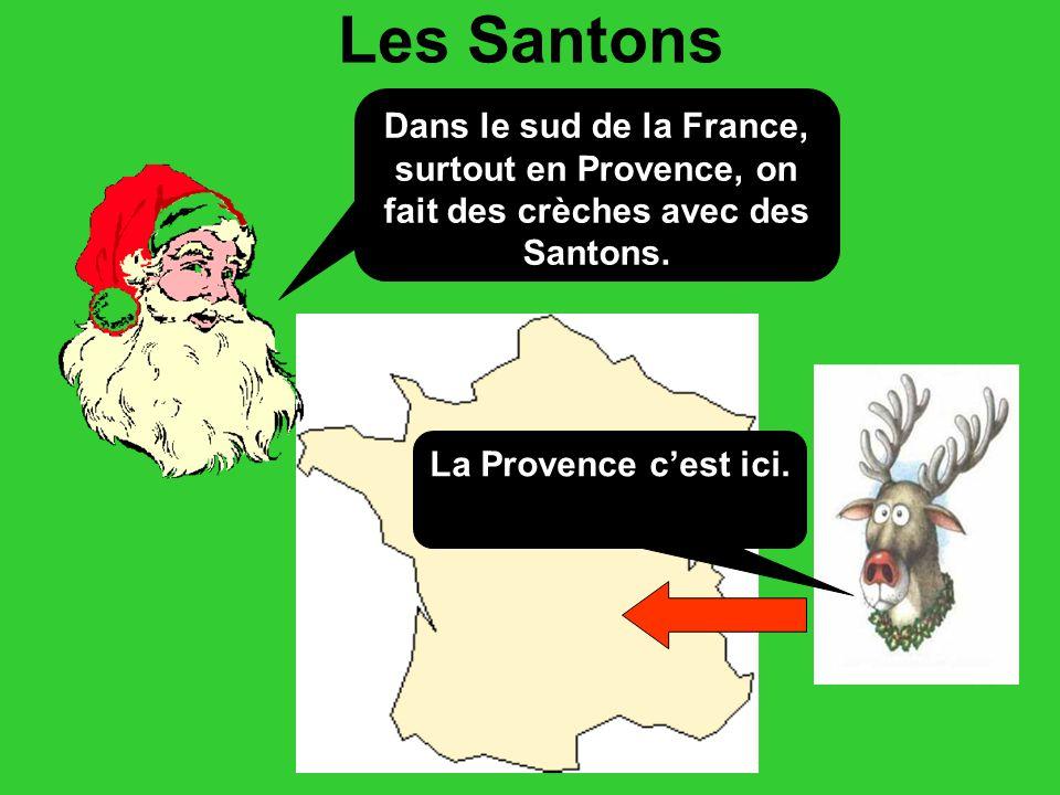 Les Santons Dans le sud de la France, surtout en Provence, on fait des crèches avec des Santons.
