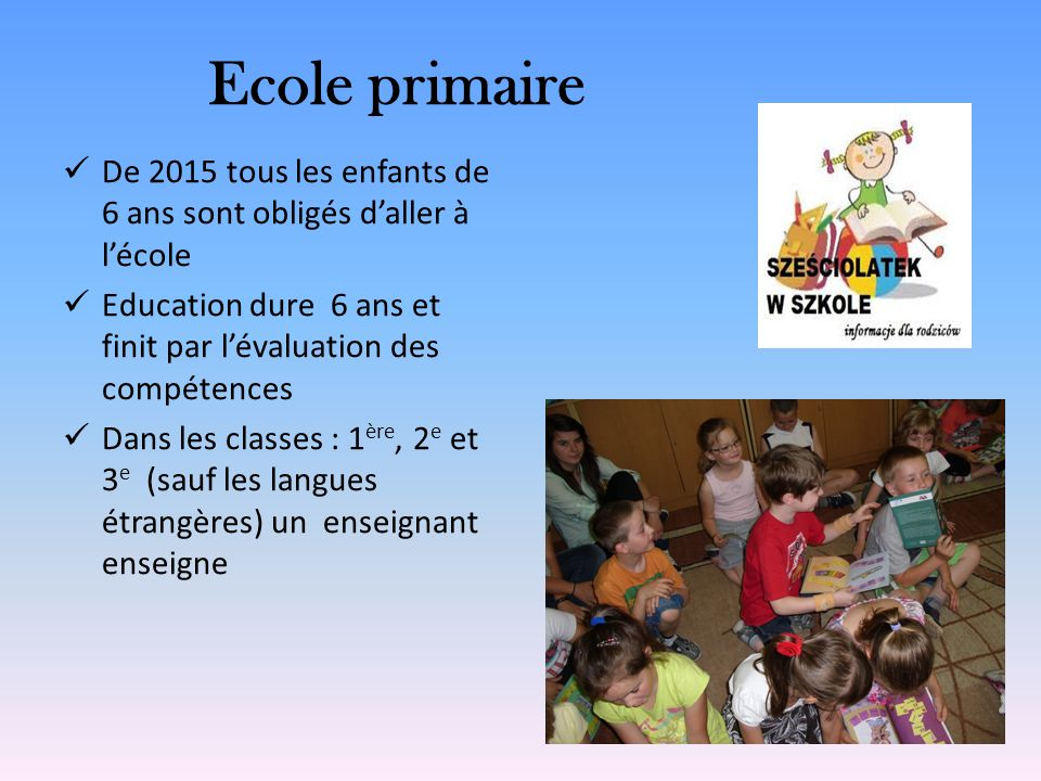 Ecole primaire De 2015 tous les enfants de 6 ans sont obligés d'aller à l'école. Education dure 6 ans et finit par l'évaluation des compétences.