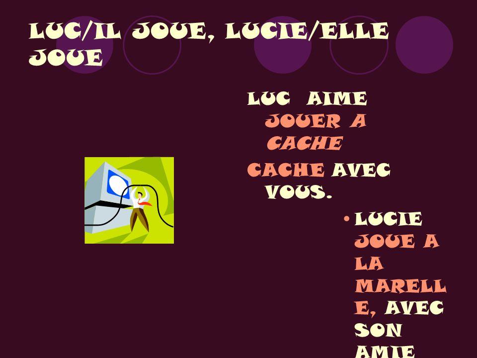 LUC/IL JOUE, LUCIE/ELLE JOUE