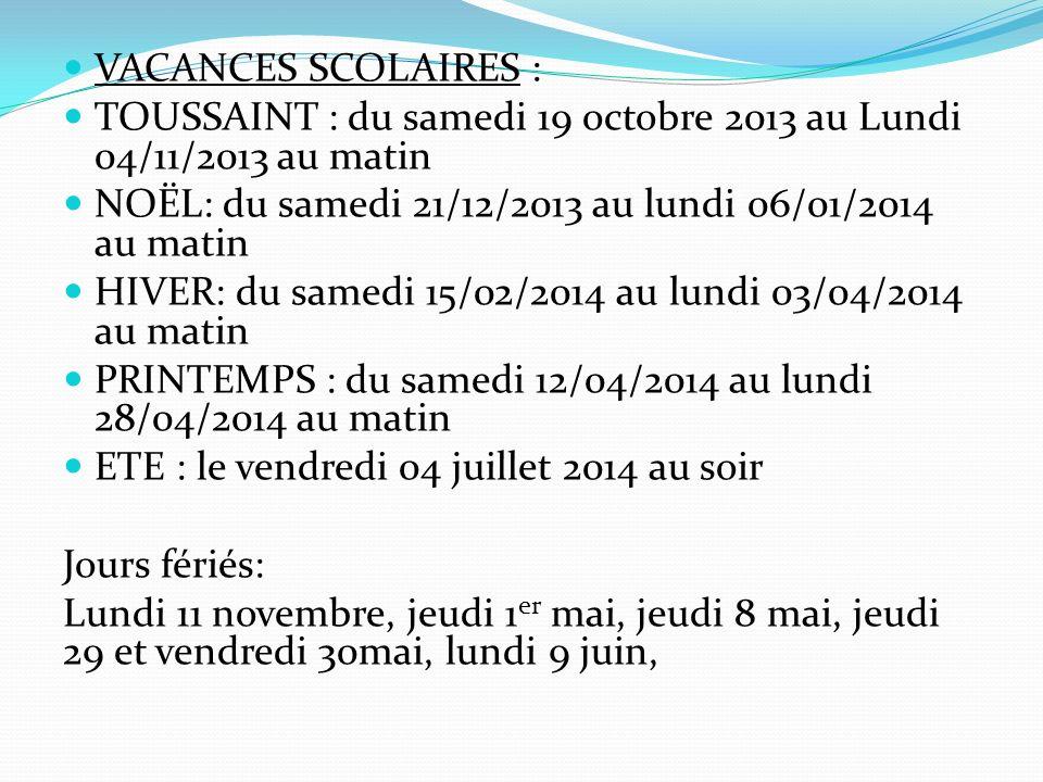 VACANCES SCOLAIRES : TOUSSAINT : du samedi 19 octobre 2013 au Lundi 04/11/2013 au matin. NOËL: du samedi 21/12/2013 au lundi 06/01/2014 au matin.