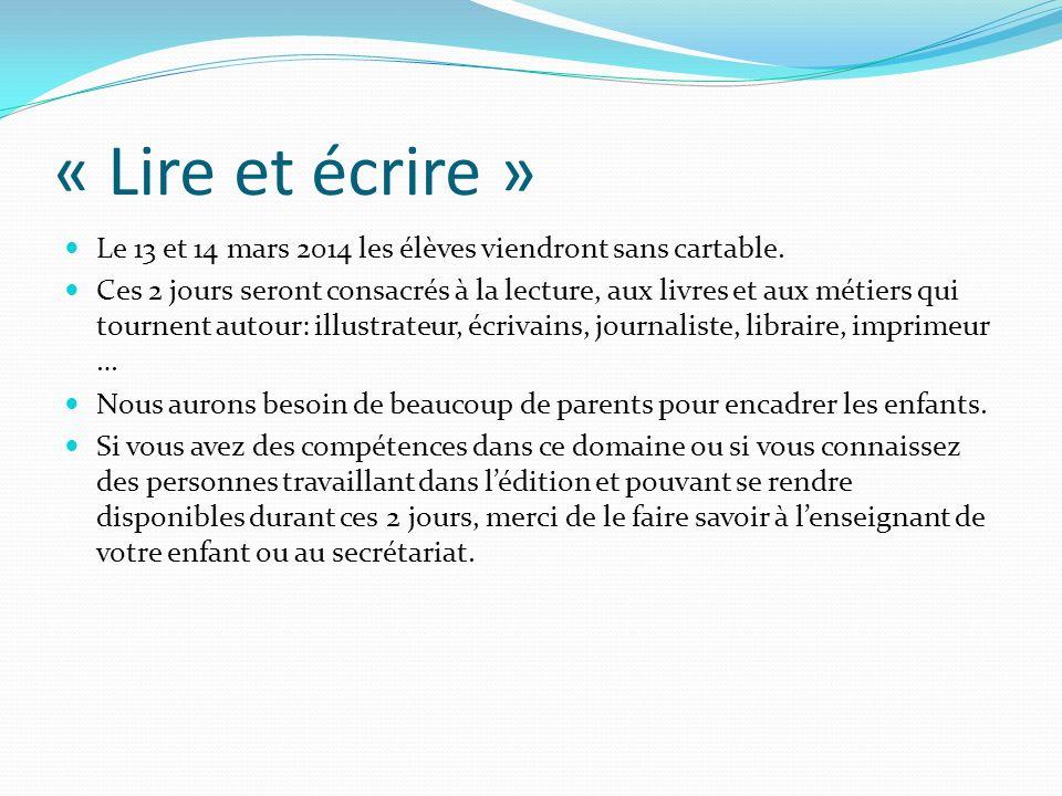 « Lire et écrire » Le 13 et 14 mars 2014 les élèves viendront sans cartable.
