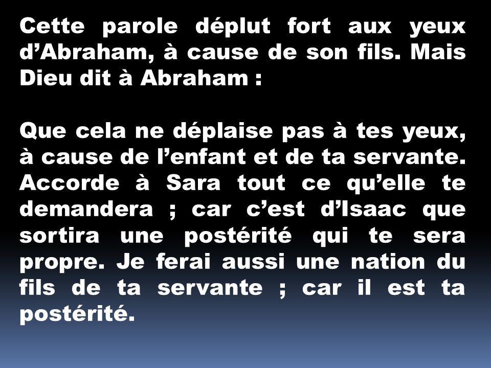 Cette parole déplut fort aux yeux d'Abraham, à cause de son fils