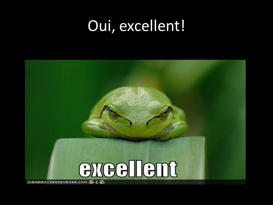 Oui, excellent!