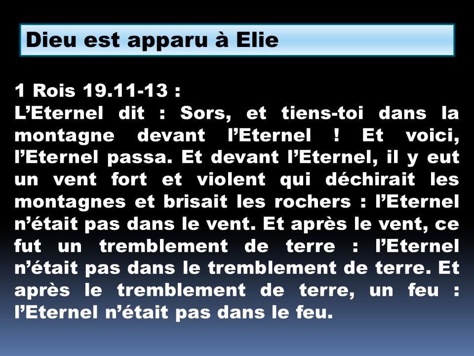 Dieu est apparu à Elie 1 Rois 19.11-13 :