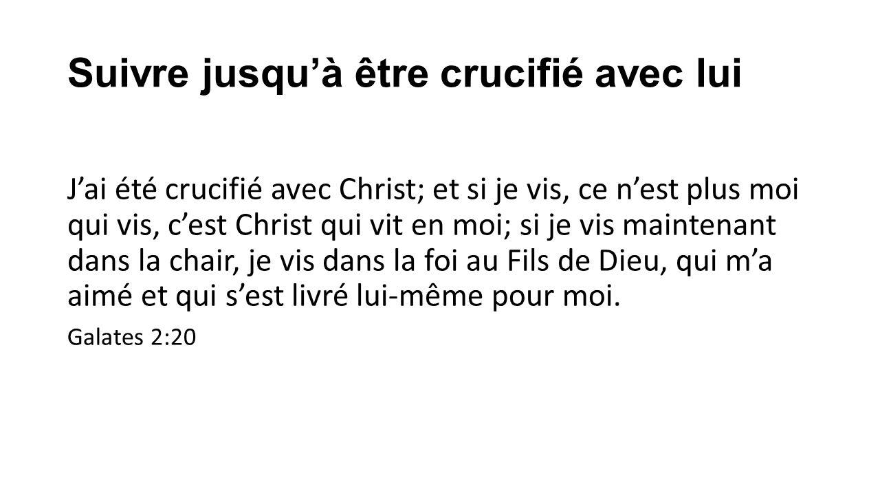 Suivre jusqu'à être crucifié avec lui