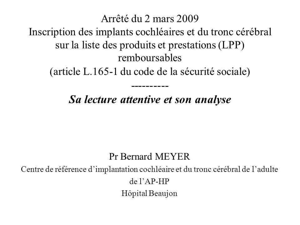 Arrêté du 2 mars 2009 Inscription des implants cochléaires et du tronc cérébral sur la liste des produits et prestations (LPP) remboursables (article L.165-1 du code de la sécurité sociale) ---------- Sa lecture attentive et son analyse