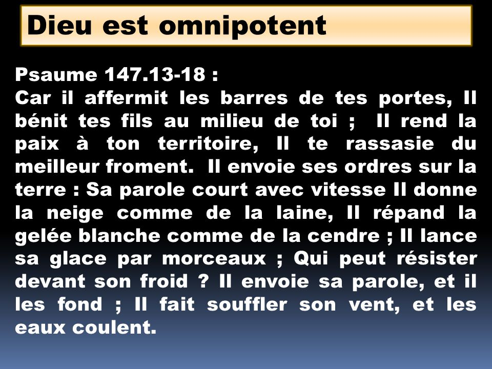 Dieu est omnipotent Psaume 147.13-18 :