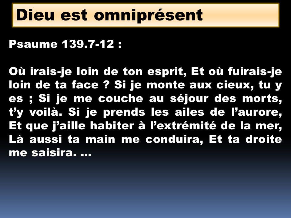 Dieu est omniprésent Psaume 139.7-12 :