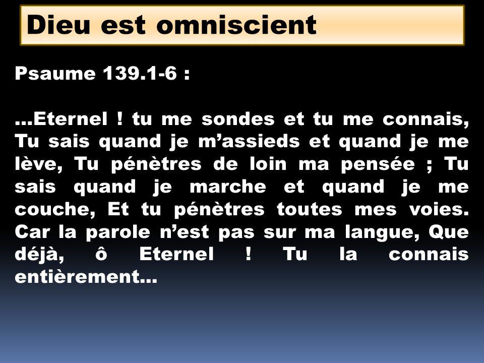 Dieu est omniscient Psaume 139.1-6 :