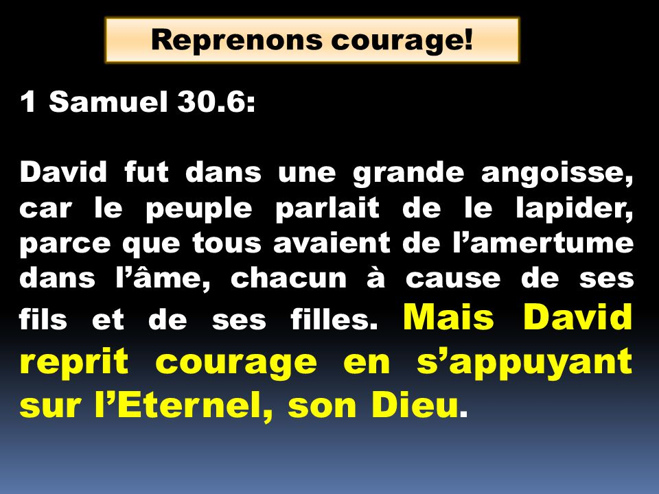 Reprenons courage! 1 Samuel 30.6: