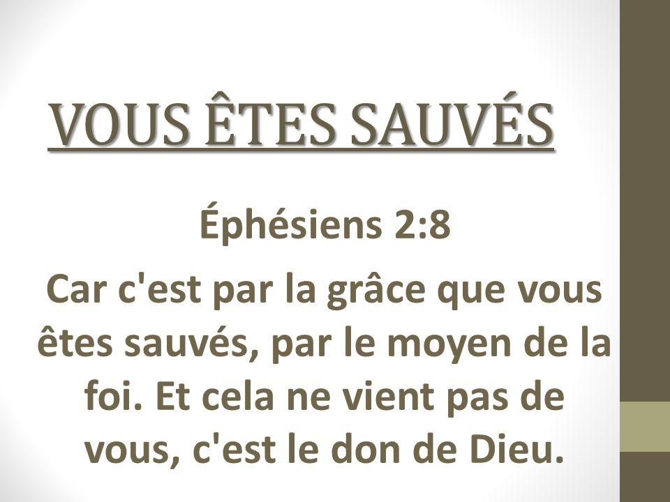 VOUS ÊTES SAUVÉS Éphésiens 2:8
