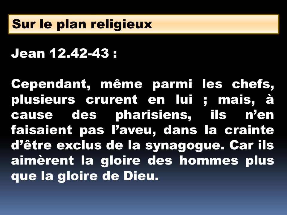 Sur le plan religieux Jean 12.42-43 :