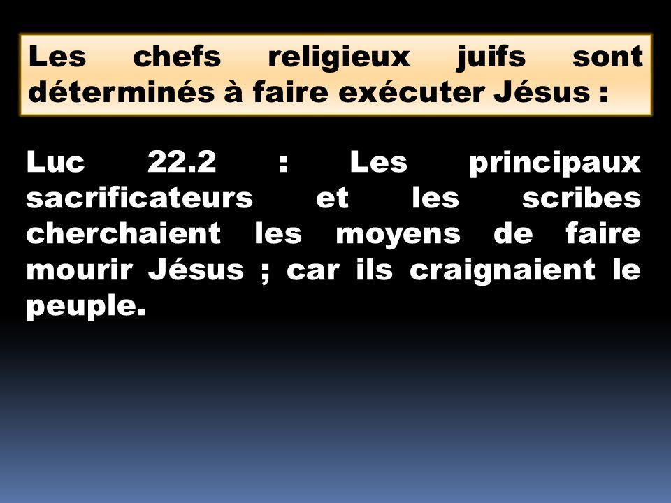 Les chefs religieux juifs sont déterminés à faire exécuter Jésus :