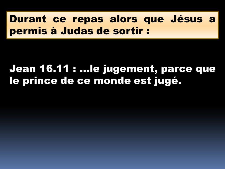 Durant ce repas alors que Jésus a permis à Judas de sortir :
