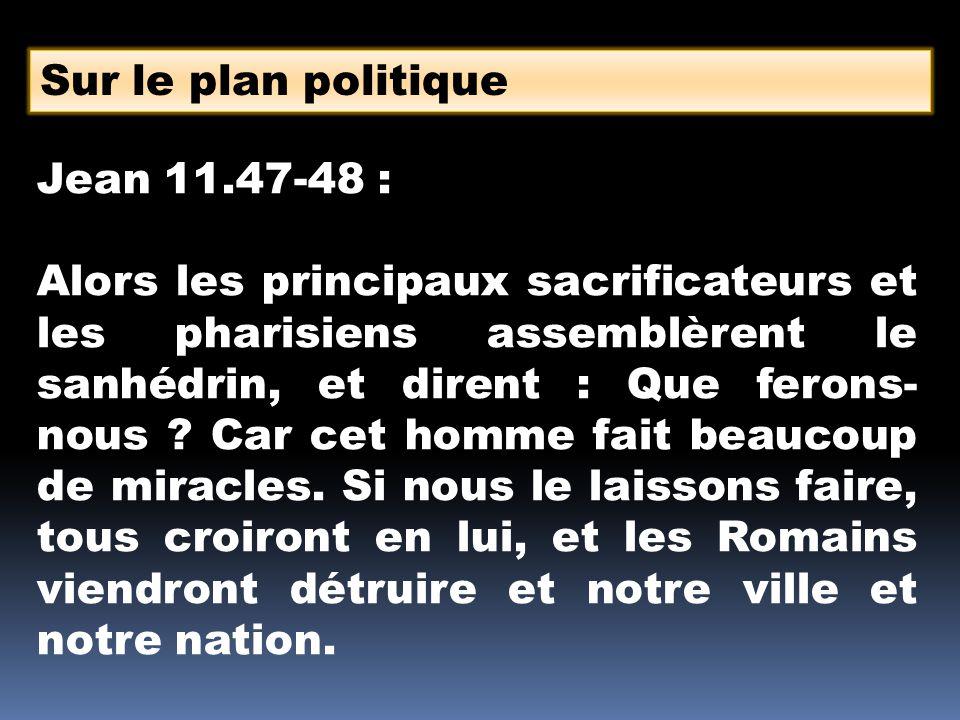 Sur le plan politique Jean 11.47-48 :