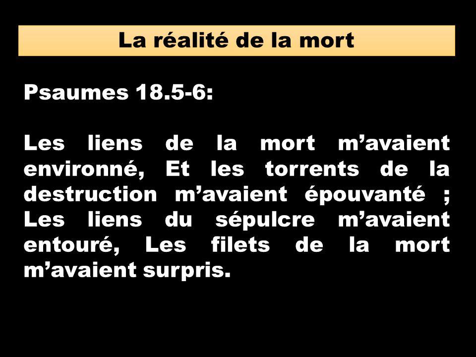 La réalité de la mort Psaumes 18.5-6: