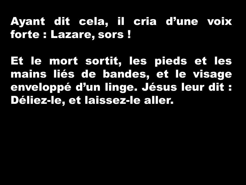 Ayant dit cela, il cria d'une voix forte : Lazare, sors !