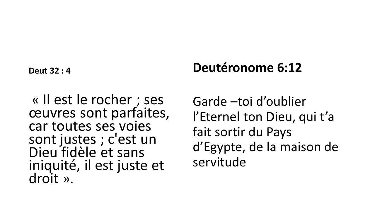 Deut 32 : 4 Deutéronome 6:12.