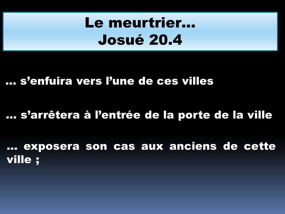 Le meurtrier… Josué 20.4 … s'enfuira vers l'une de ces villes