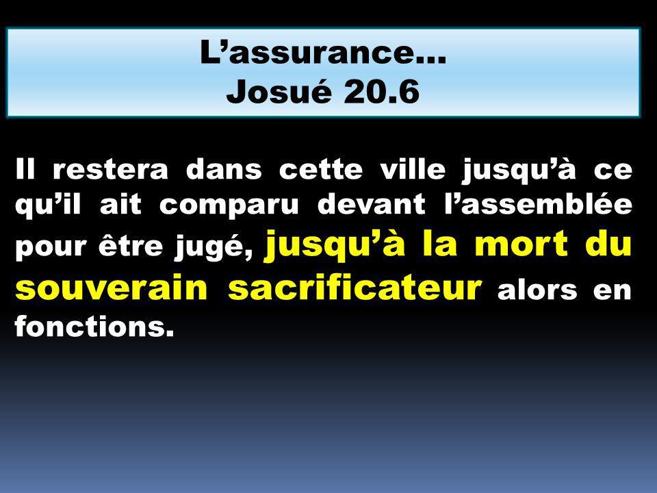L'assurance… Josué 20.6.