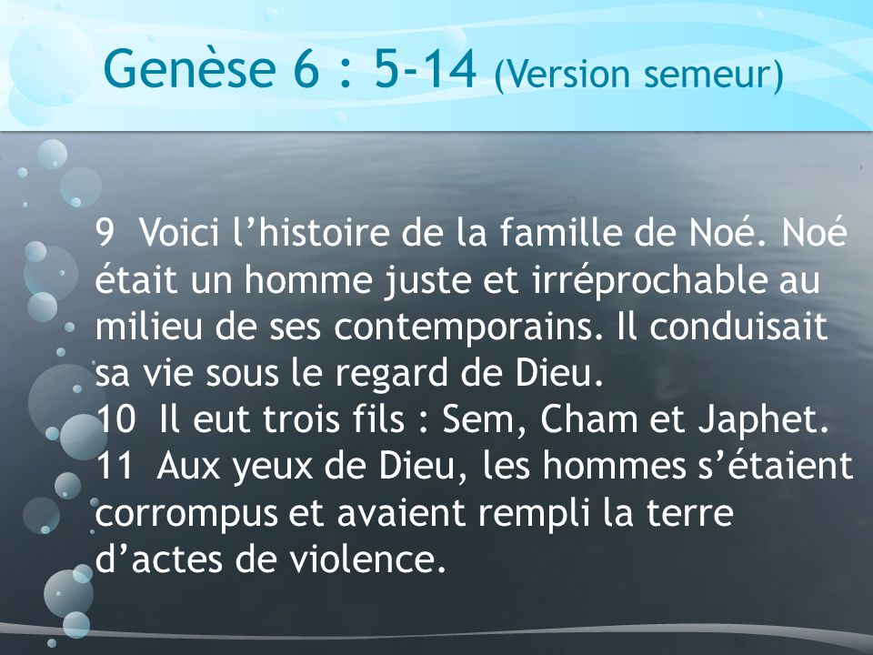 Genèse 6 : 5-14 (Version semeur)